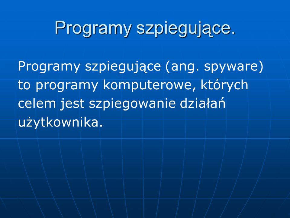 Programy szpiegujące. Programy szpiegujące (ang. spyware) to programy komputerowe, których celem jest szpiegowanie działań użytkownika.