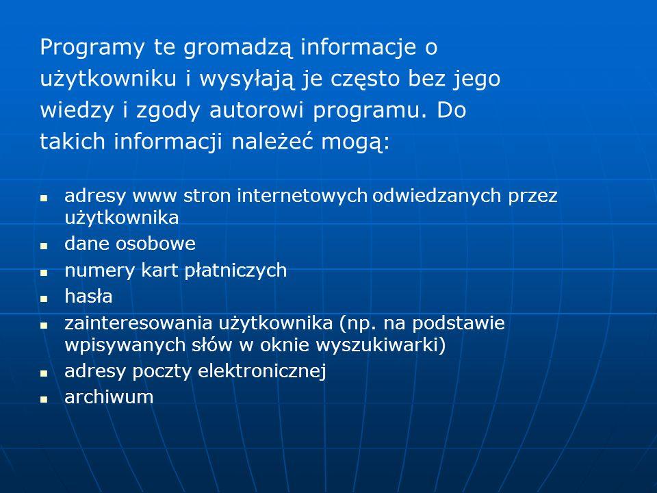 Programy te gromadzą informacje o użytkowniku i wysyłają je często bez jego wiedzy i zgody autorowi programu. Do takich informacji należeć mogą: adres