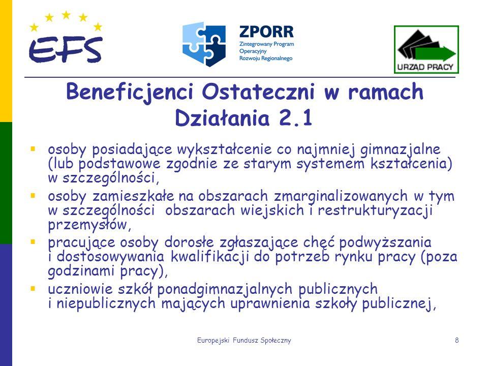 Europejski Fundusz Społeczny8 Beneficjenci Ostateczni w ramach Działania 2.1 osoby posiadające wykształcenie co najmniej gimnazjalne (lub podstawowe z