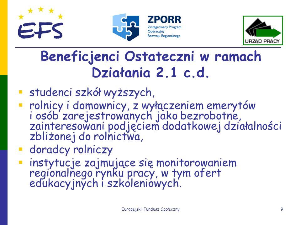Europejski Fundusz Społeczny9 Beneficjenci Ostateczni w ramach Działania 2.1 c.d. studenci szkół wyższych, rolnicy i domownicy, z wyłączeniem emerytów