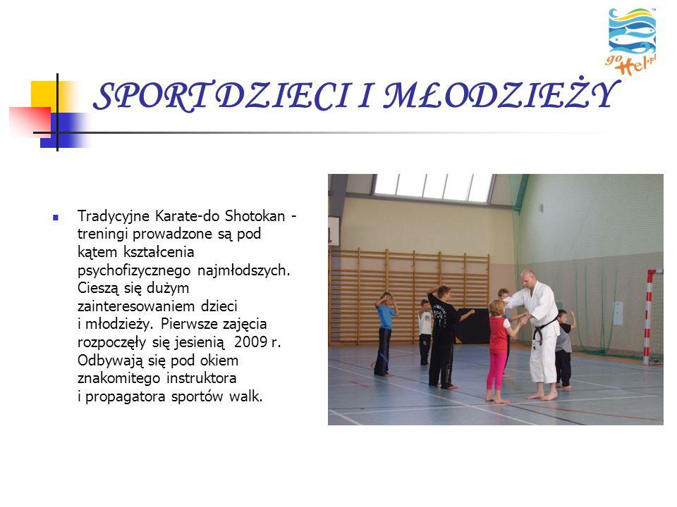 SPORT DZIECI I MŁODZIEŻY Tradycyjne Karate-do Shotokan - treningi prowadzone są pod kątem kształcenia psychofizycznego najmłodszych. Cieszą się dużym
