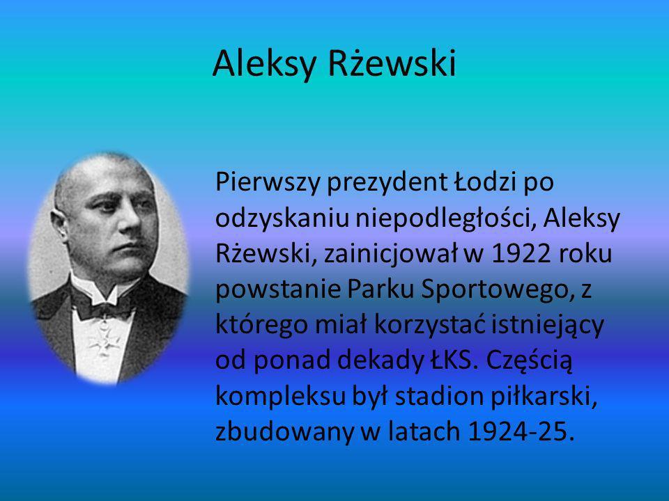Aleksy Rżewski Pierwszy prezydent Łodzi po odzyskaniu niepodległości, Aleksy Rżewski, zainicjował w 1922 roku powstanie Parku Sportowego, z którego mi