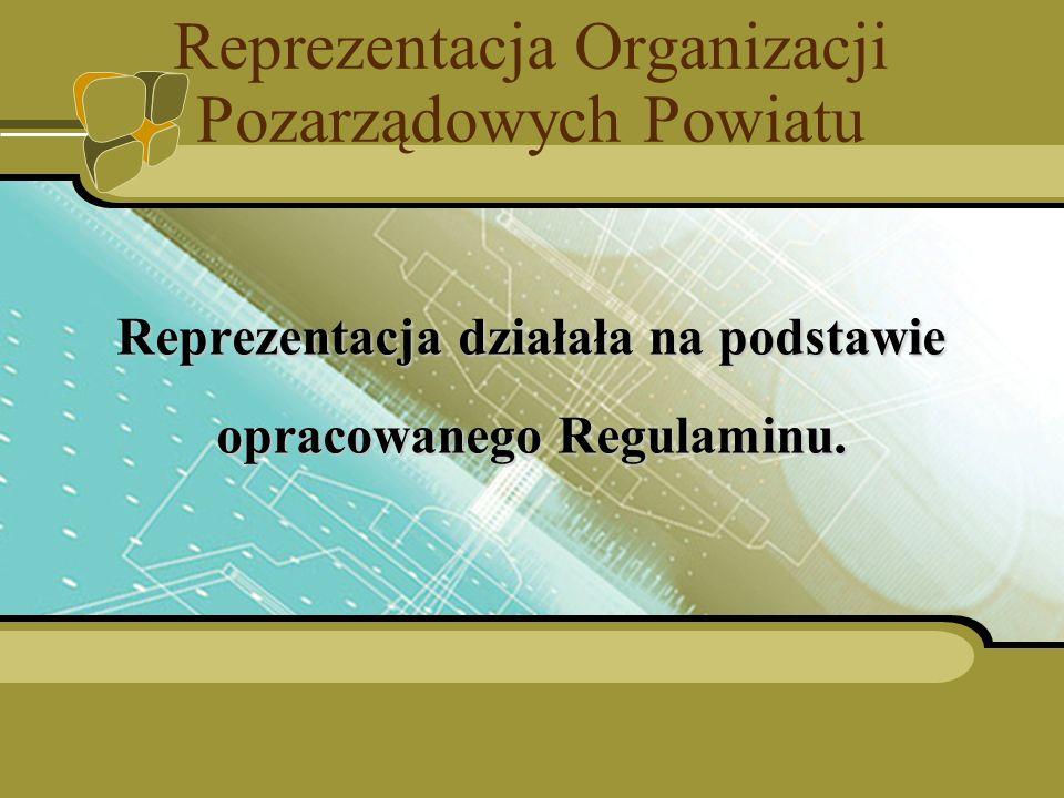 Reprezentacja Organizacji Pozarządowych Powiatu Reprezentacja działała na podstawie opracowanego Regulaminu.