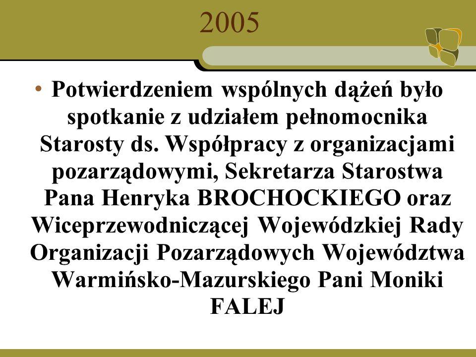 2005 Potwierdzeniem wspólnych dążeń było spotkanie z udziałem pełnomocnika Starosty ds.
