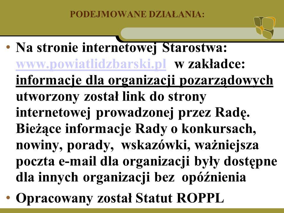 PODEJMOWANE DZIAŁANIA: Na stronie internetowej Starostwa: www.powiatlidzbarski.pl w zakładce: informacje dla organizacji pozarządowych utworzony został link do strony internetowej prowadzonej przez Radę.