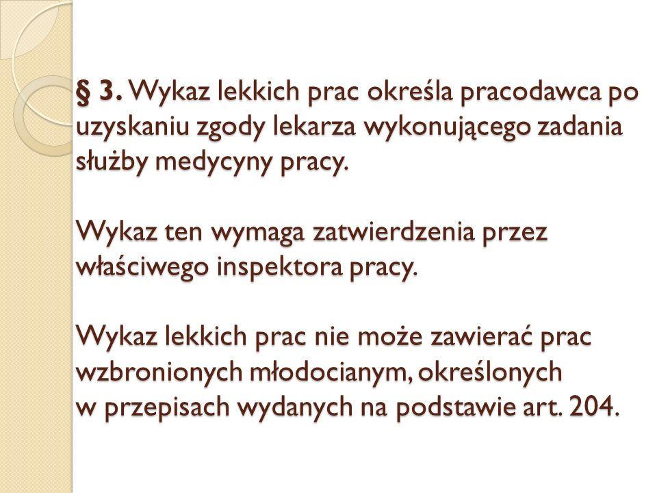 § 3. Wykaz lekkich prac określa pracodawca po uzyskaniu zgody lekarza wykonującego zadania służby medycyny pracy. Wykaz ten wymaga zatwierdzenia przez