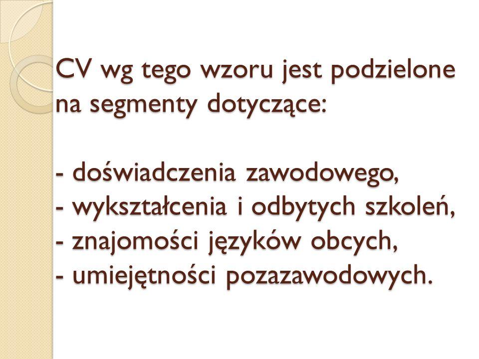 CV wg tego wzoru jest podzielone na segmenty dotyczące: - doświadczenia zawodowego, - wykształcenia i odbytych szkoleń, - znajomości języków obcych, -