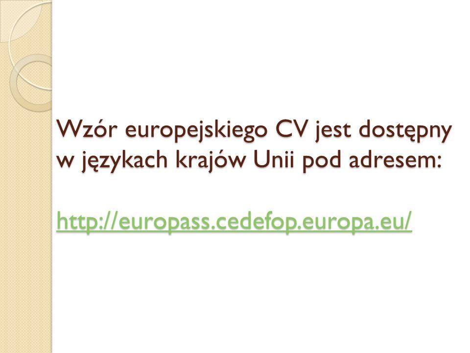 Wzór europejskiego CV jest dostępny w językach krajów Unii pod adresem: http://europass.cedefop.europa.eu/ Wzór europejskiego CV jest dostępny w język