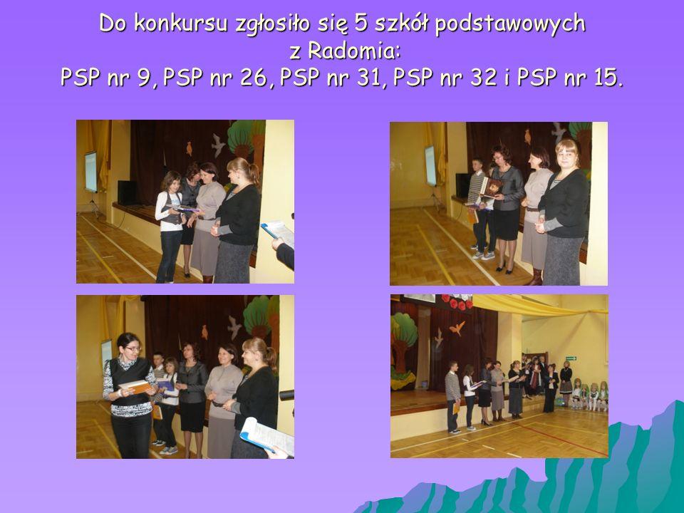 Do konkursu zgłosiło się 5 szkół podstawowych z Radomia: PSP nr 9, PSP nr 26, PSP nr 31, PSP nr 32 i PSP nr 15.