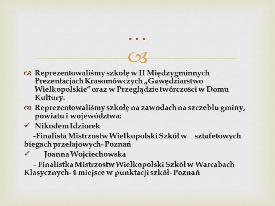 Reprezentowaliśmy szkołę w II Międzygminnych Prezentacjach Krasomówczych Gawędziarstwo Wielkopolskie oraz w Przeglądzie twórczości w Domu Kultury. Rep
