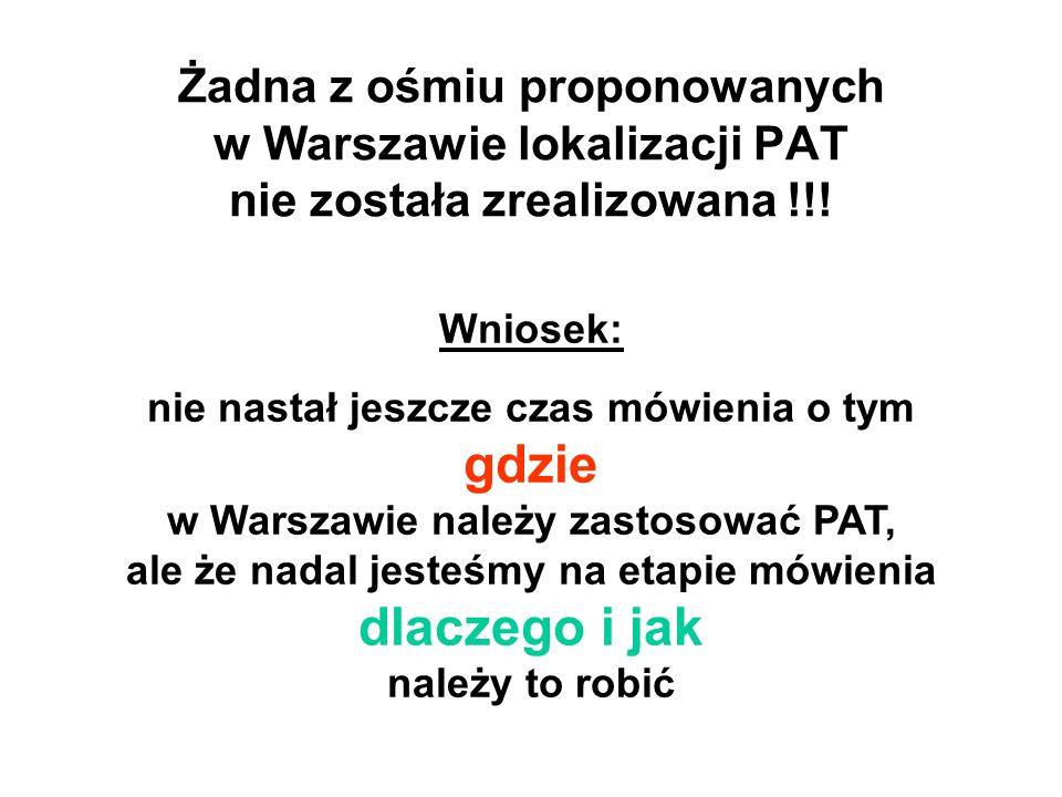 Żadna z ośmiu proponowanych w Warszawie lokalizacji PAT nie została zrealizowana !!! Wniosek: nie nastał jeszcze czas mówienia o tym gdzie w Warszawie
