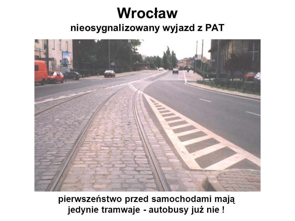 Wrocław nieosygnalizowany wyjazd z PAT pierwszeństwo przed samochodami mają jedynie tramwaje - autobusy już nie !