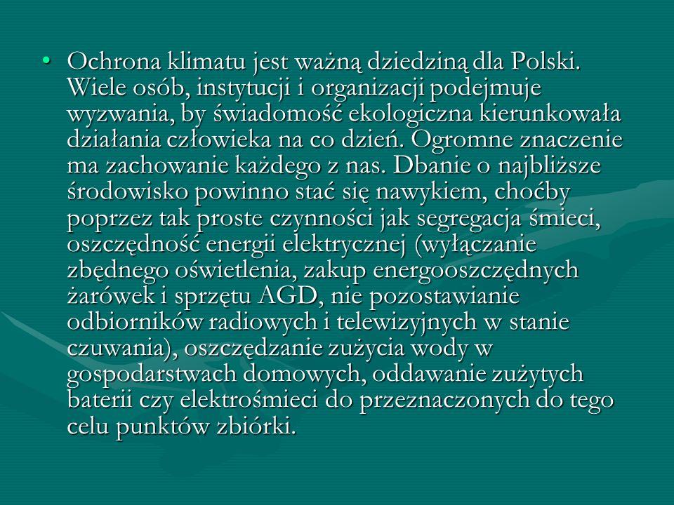 Ochrona klimatu jest ważną dziedziną dla Polski. Wiele osób, instytucji i organizacji podejmuje wyzwania, by świadomość ekologiczna kierunkowała dział