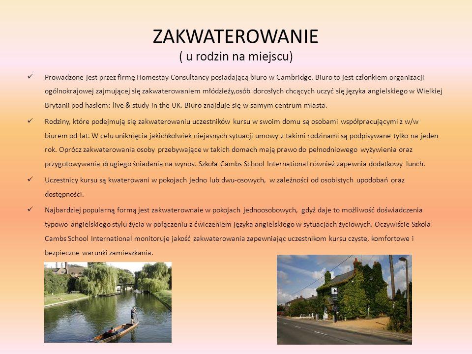 ZAKWATEROWANIE ( u rodzin na miejscu) Prowadzone jest przez firmę Homestay Consultancy posiadającą biuro w Cambridge. Biuro to jest członkiem organiza