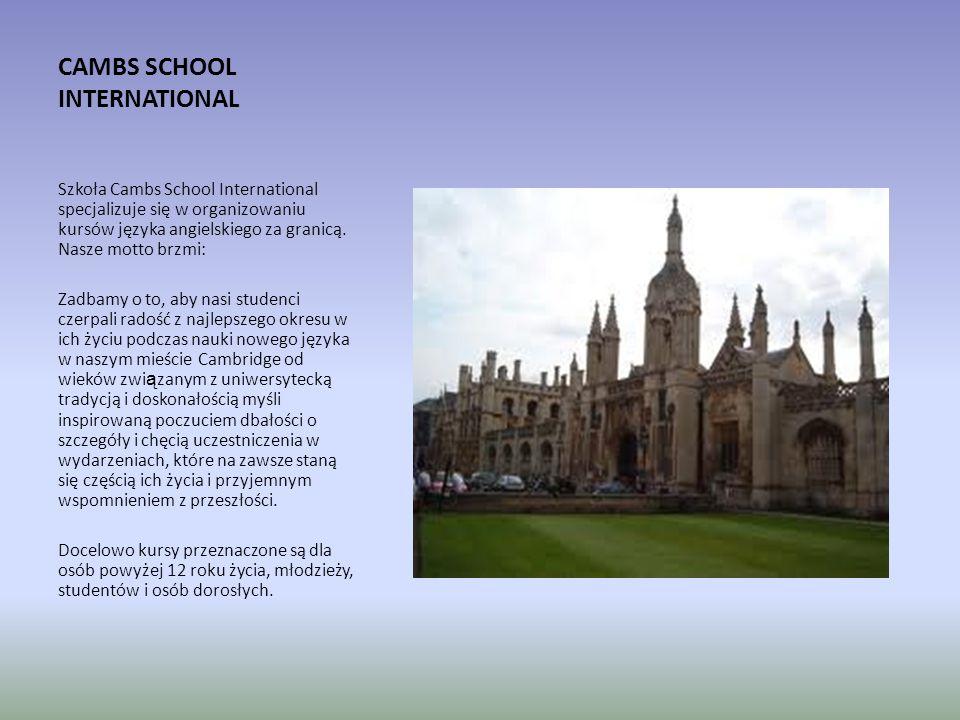 CAMBS SCHOOL INTERNATIONAL Szkoła Cambs School International specjalizuje się w organizowaniu kursów języka angielskiego za granicą. Nasze motto brzmi
