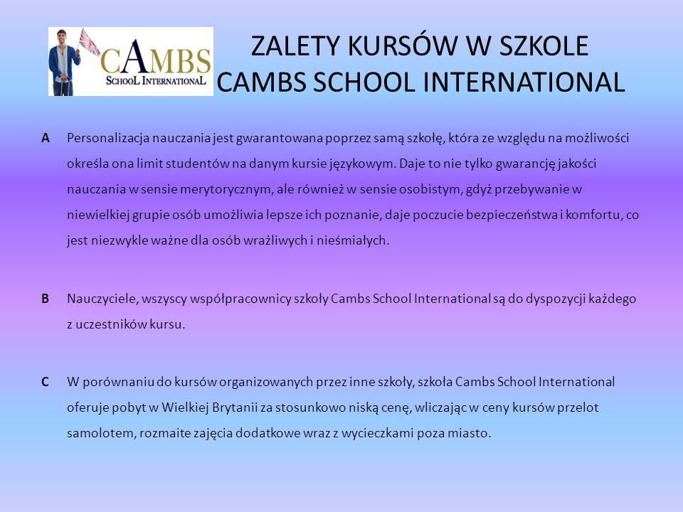 ZALETY KURSÓW W SZKOLE CAMBS SCHOOL INTERNATIONAL APersonalizacja nauczania jest gwarantowana poprzez samą szkołę, która ze względu na możliwości okre