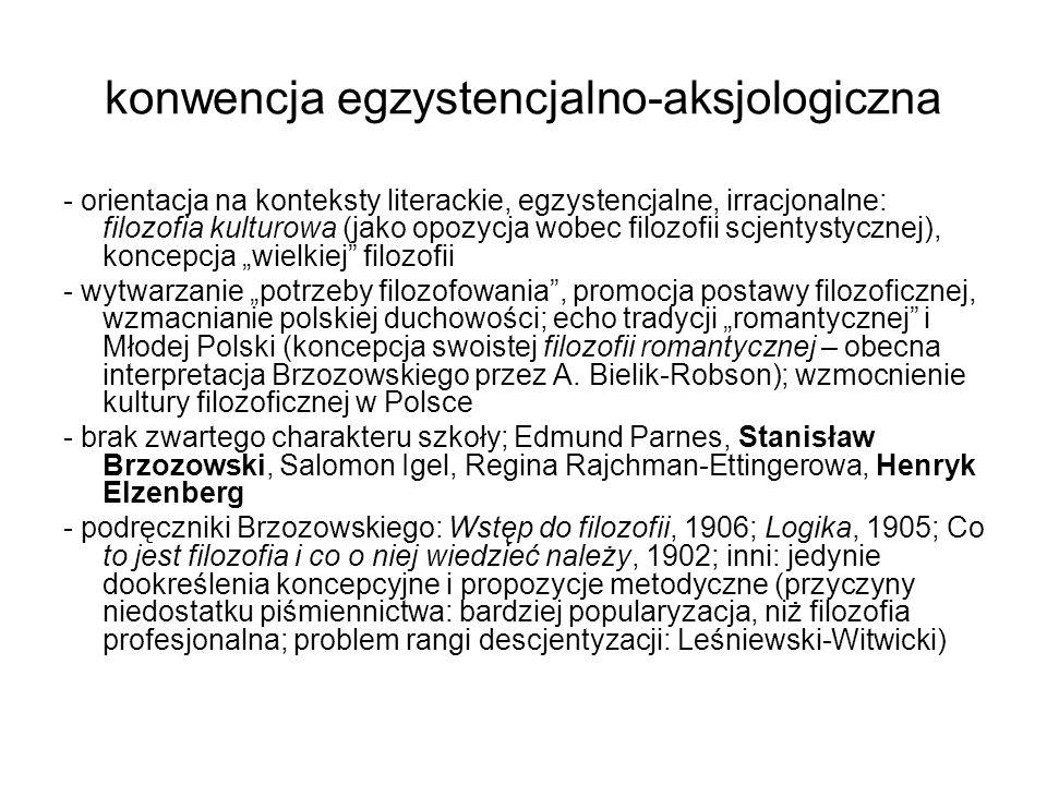 konwencja egzystencjalno-aksjologiczna - orientacja na konteksty literackie, egzystencjalne, irracjonalne: filozofia kulturowa (jako opozycja wobec fi
