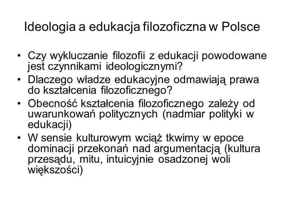 Ideologia a edukacja filozoficzna w Polsce Czy wykluczanie filozofii z edukacji powodowane jest czynnikami ideologicznymi? Dlaczego władze edukacyjne