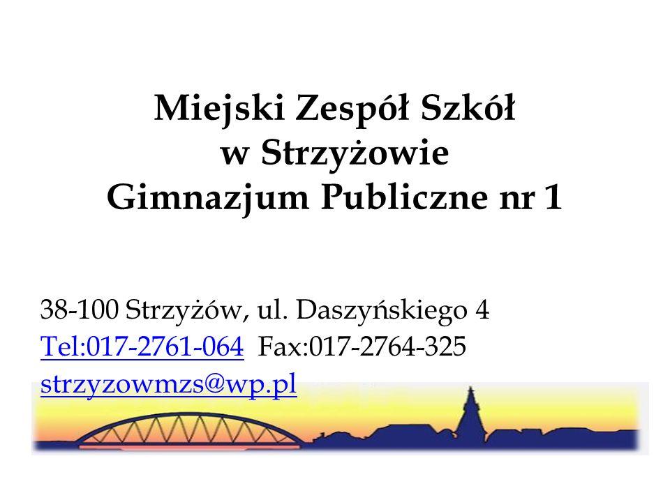 Miejski Zespół Szkół w Strzyżowie Gimnazjum Publiczne nr 1 38-100 Strzyżów, ul. Daszyńskiego 4 Tel:017-2761-064Tel:017-2761-064 Fax:017-2764-325 strzy