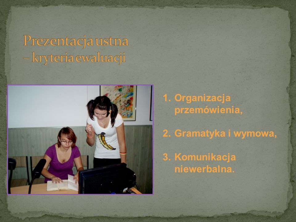 1.Organizacja przemówienia, 2.Gramatyka i wymowa, 3.Komunikacja niewerbalna.