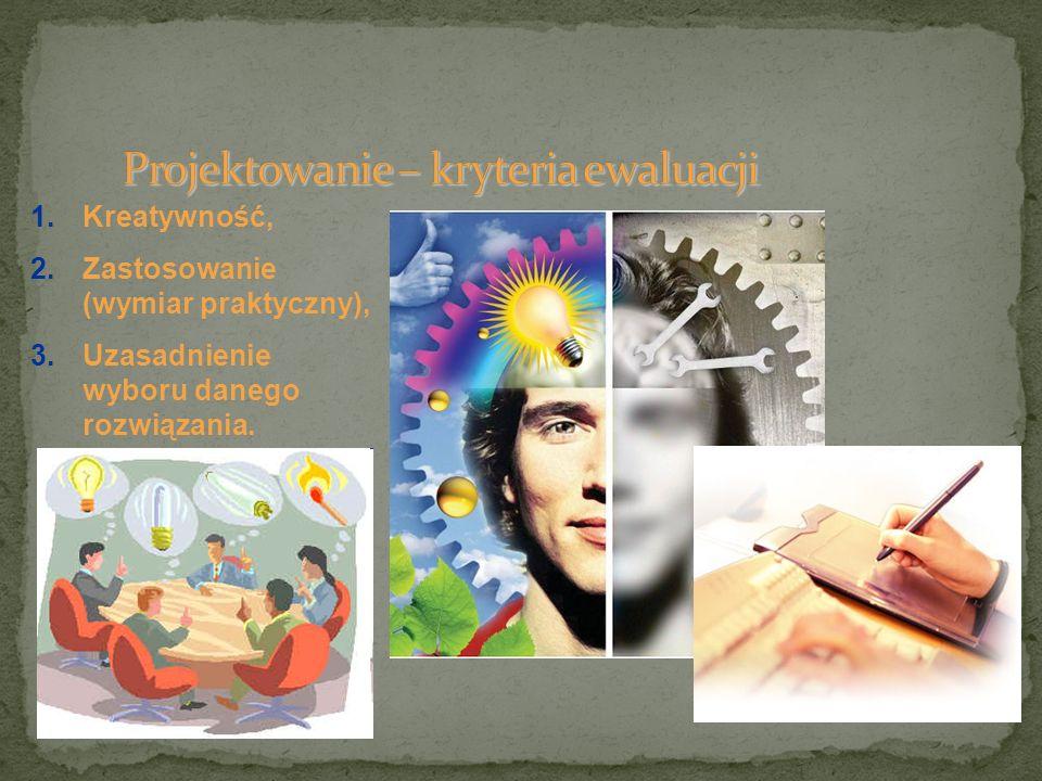 1.Kreatywność, 2.Zastosowanie (wymiar praktyczny), 3.Uzasadnienie wyboru danego rozwiązania.