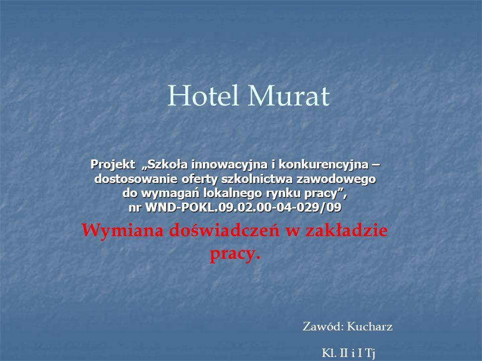 Hotel Murat Projekt Szkoła innowacyjna i konkurencyjna – dostosowanie oferty szkolnictwa zawodowego do wymagań lokalnego rynku pracy, nr WND-POKL.09.0
