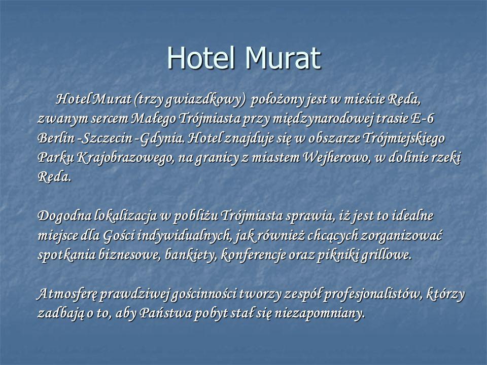 Hotel Murat (trzy gwiazdkowy) położony jest w mieście Reda, zwanym sercem Małego Trójmiasta przy międzynarodowej trasie E-6 Berlin -Szczecin -Gdynia.