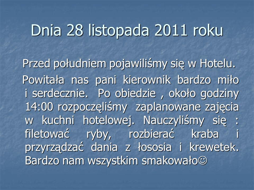 Dnia 28 listopada 2011 roku Przed południem pojawiliśmy się w Hotelu. Przed południem pojawiliśmy się w Hotelu. Powitała nas pani kierownik bardzo mił