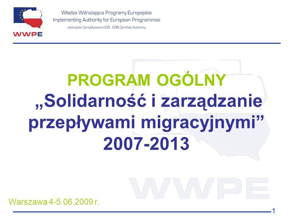 1 PROGRAM OGÓLNY Solidarność i zarządzanie przepływami migracyjnymi 2007-2013 Warszawa 4-5.06.2009 r.