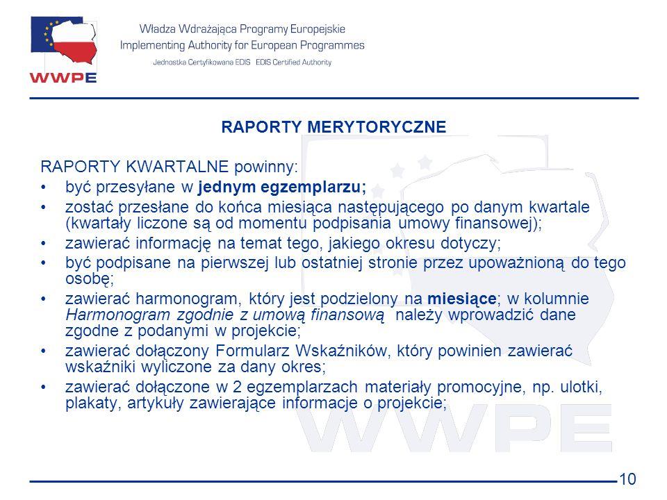 10 RAPORTY MERYTORYCZNE RAPORTY KWARTALNE powinny: być przesyłane w jednym egzemplarzu; zostać przesłane do końca miesiąca następującego po danym kwar