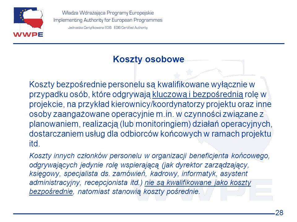 28 Koszty osobowe Koszty bezpośrednie personelu są kwalifikowane wyłącznie w przypadku osób, które odgrywają kluczową i bezpośrednią rolę w projekcie,
