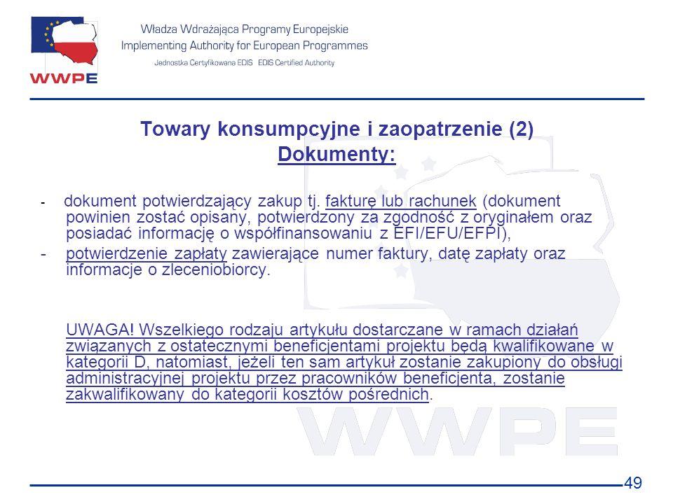 49 Towary konsumpcyjne i zaopatrzenie (2) Dokumenty: - dokument potwierdzający zakup tj. fakturę lub rachunek (dokument powinien zostać opisany, potwi