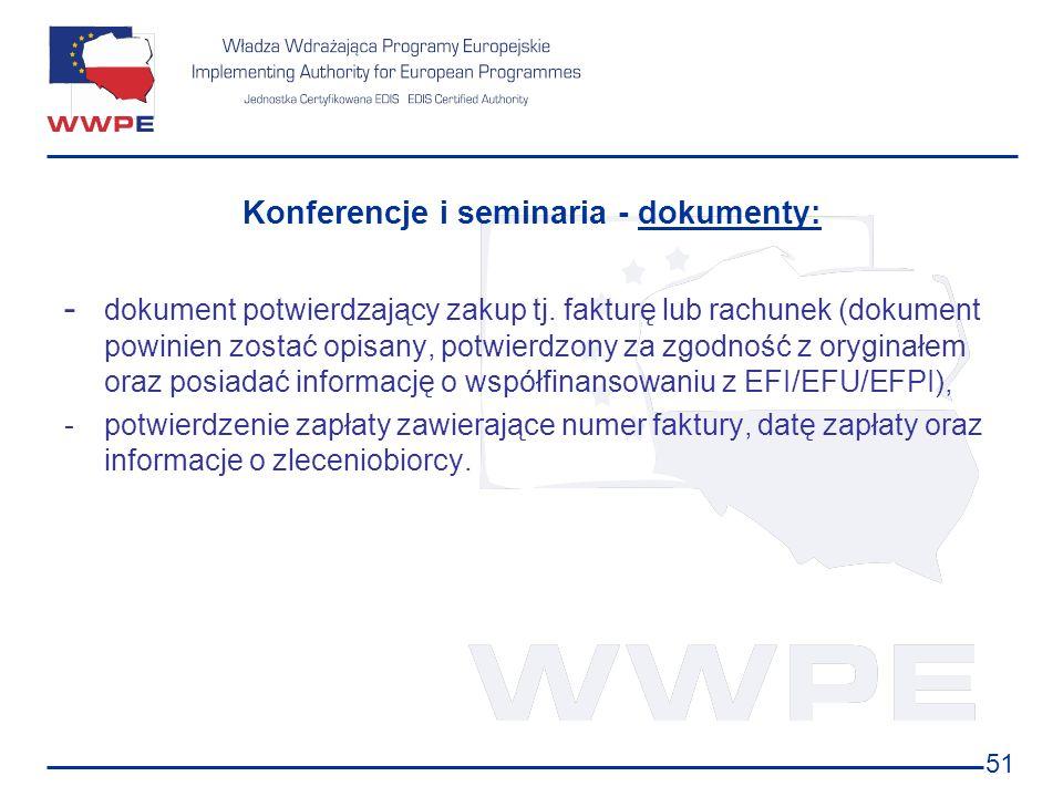 51 Konferencje i seminaria - dokumenty: - dokument potwierdzający zakup tj. fakturę lub rachunek (dokument powinien zostać opisany, potwierdzony za zg