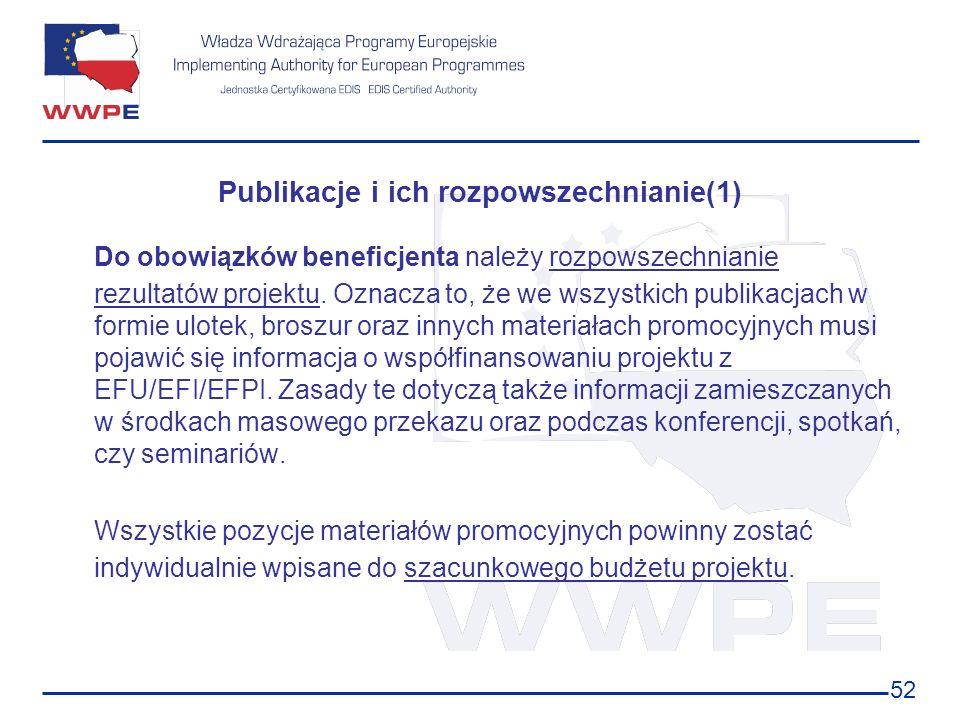 52 Publikacje i ich rozpowszechnianie(1) Do obowiązków beneficjenta należy rozpowszechnianie rezultatów projektu. Oznacza to, że we wszystkich publika