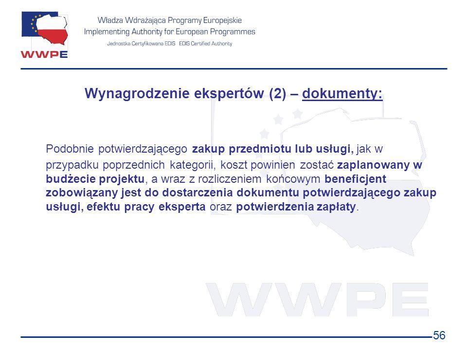 56 Wynagrodzenie ekspertów (2) – dokumenty: Podobnie potwierdzającego zakup przedmiotu lub usługi, jak w przypadku poprzednich kategorii, koszt powini