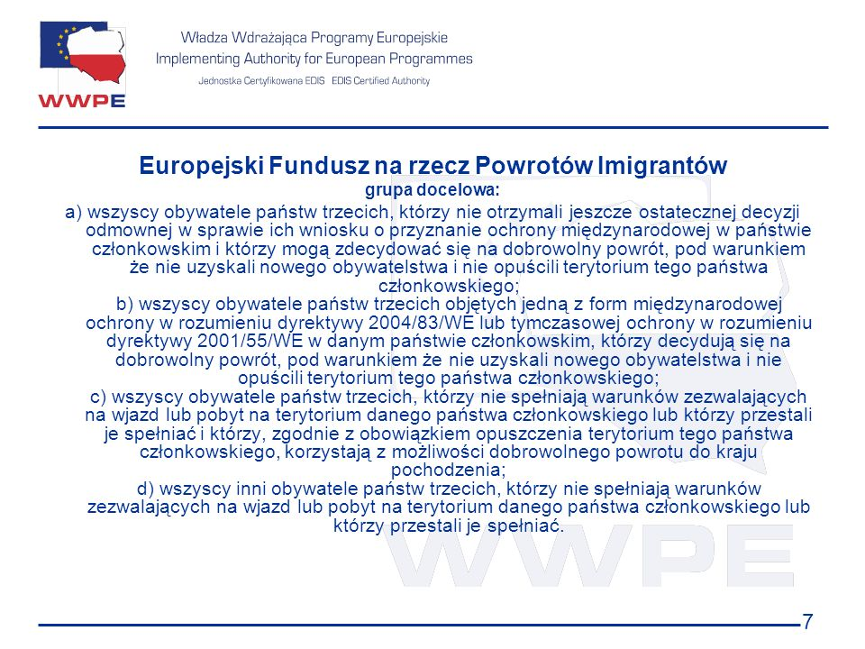 7 Europejski Fundusz na rzecz Powrotów Imigrantów grupa docelowa: a) wszyscy obywatele państw trzecich, którzy nie otrzymali jeszcze ostatecznej decyz
