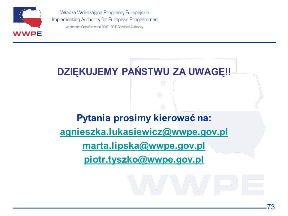 73 DZIĘKUJEMY PAŃSTWU ZA UWAGĘ!! Pytania prosimy kierować na: agnieszka.lukasiewicz@wwpe.gov.pl marta.lipska@wwpe.gov.pl piotr.tyszko@wwpe.gov.pl