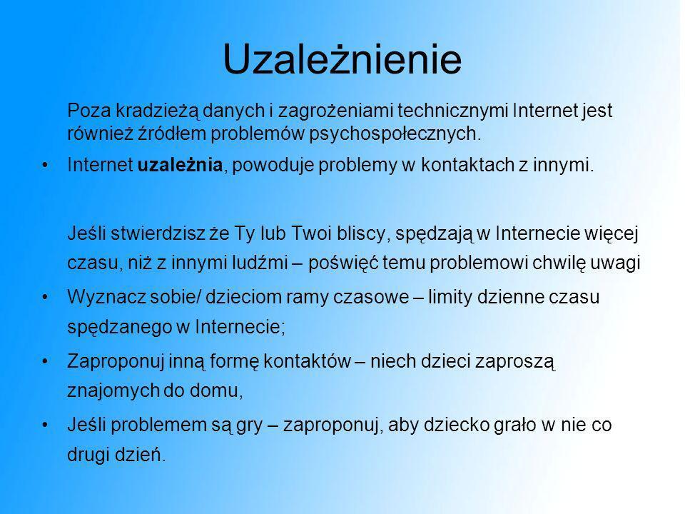 Uzależnienie Poza kradzieżą danych i zagrożeniami technicznymi Internet jest również źródłem problemów psychospołecznych. Internet uzależnia, powoduje
