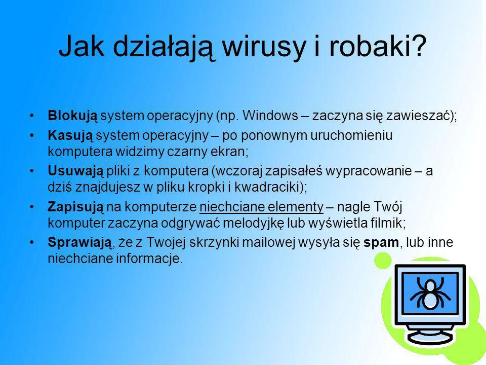 Jak działają wirusy i robaki? Blokują system operacyjny (np. Windows – zaczyna się zawieszać); Kasują system operacyjny – po ponownym uruchomieniu kom
