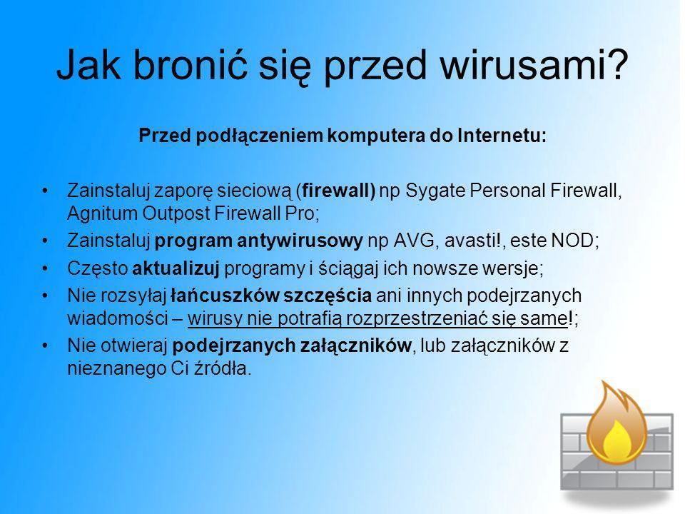 Jak bronić się przed wirusami? Przed podłączeniem komputera do Internetu: Zainstaluj zaporę sieciową (firewall) np Sygate Personal Firewall, Agnitum O