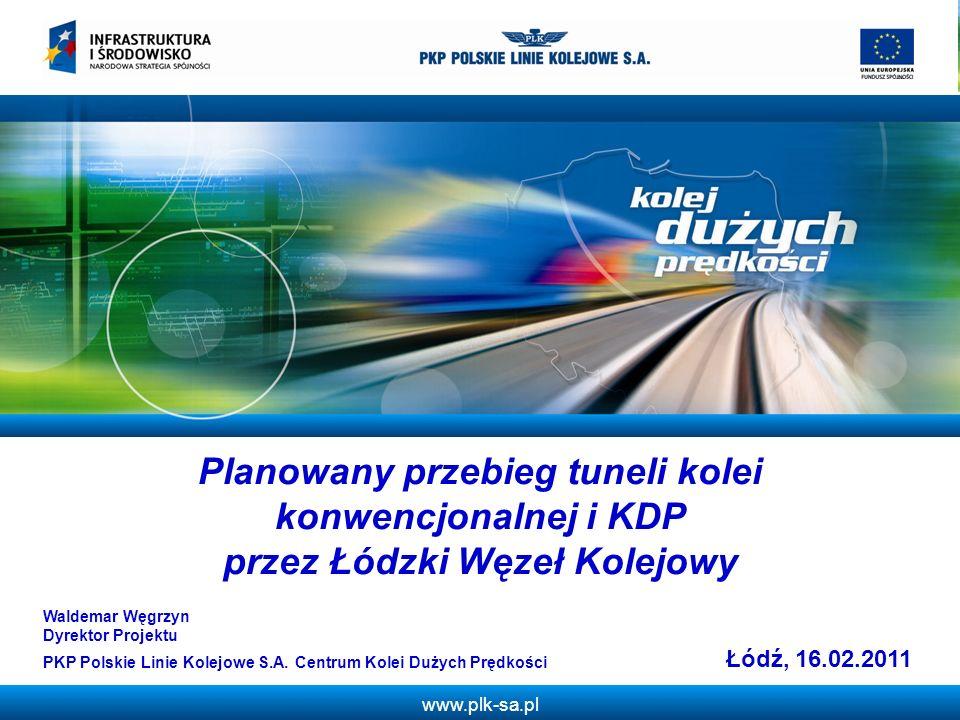www.plk-sa.pl Planowany przebieg tuneli kolei konwencjonalnej i KDP przez Łódzki Węzeł Kolejowy Łódź, 16.02.2011 Waldemar Węgrzyn Dyrektor Projektu PK
