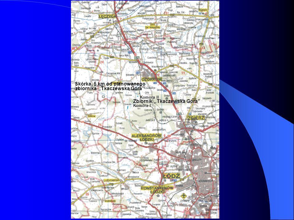 Komora II Zbiornik Tkaczewska Góra Komora I Komora II Zbiornik Tkaczewska Góra Komora I Skórka, 5 km od planowanego zbiornika Tkaczewska Góra