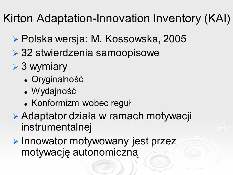 Kirton Adaptation-Innovation Inventory (KAI) Polska wersja: M. Kossowska, 2005 32 stwierdzenia samoopisowe 3 wymiary Oryginalność Wydajność Konformizm