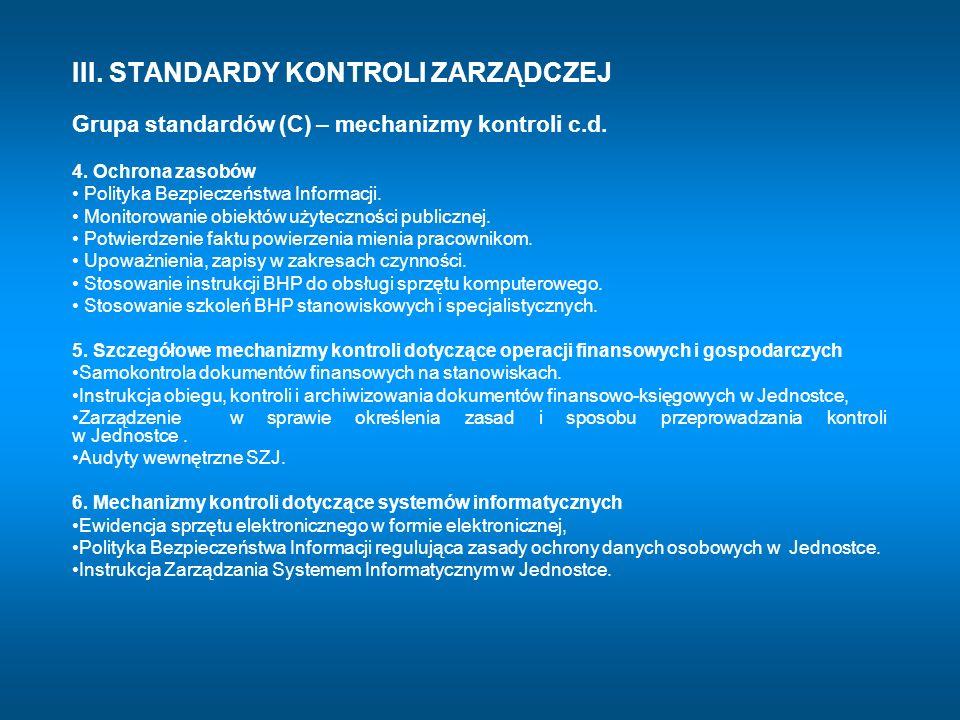 III. STANDARDY KONTROLI ZARZĄDCZEJ Grupa standardów (C) – mechanizmy kontroli c.d. 4. Ochrona zasobów Polityka Bezpieczeństwa Informacji. Monitorowani