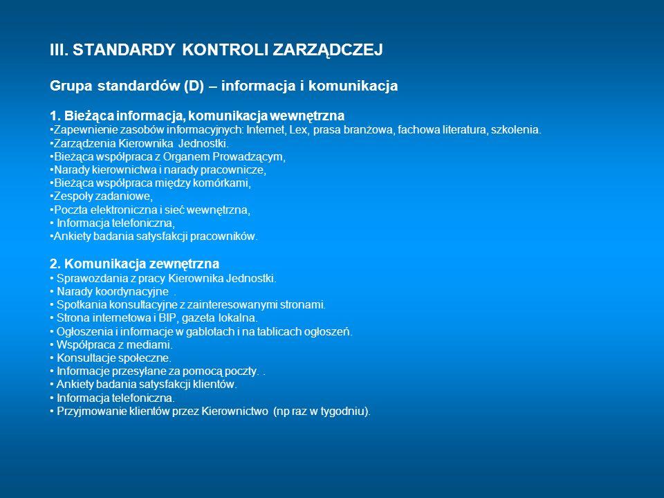III. STANDARDY KONTROLI ZARZĄDCZEJ Grupa standardów (D) – informacja i komunikacja 1. Bieżąca informacja, komunikacja wewnętrzna Zapewnienie zasobów i