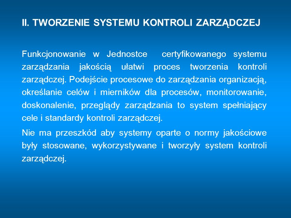 Pojęcie kontroli zarządczej należy utożsamiać z zarządzaniem jednostką Najważniejszym i najistotniejszym elementem kontroli zarządczej jest system wyznaczania celów i zadań oraz monitorowania stopnia ich realizacji.