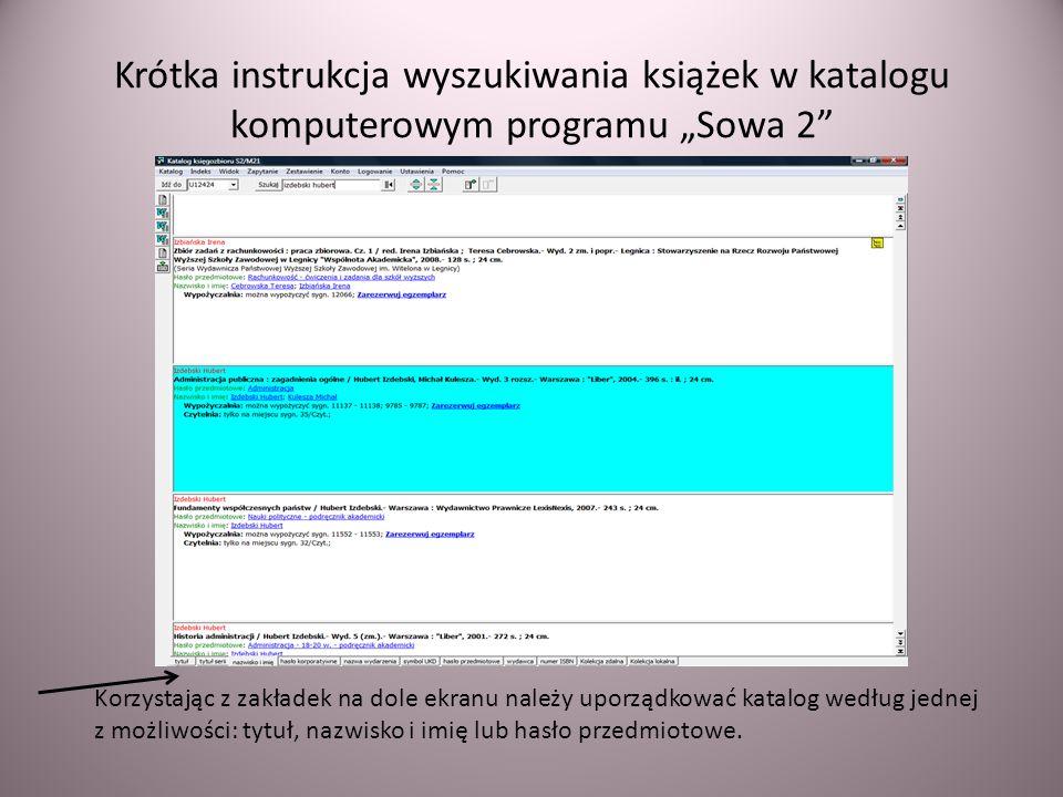 Krótka instrukcja wyszukiwania książek w katalogu komputerowym programu Sowa 2 Korzystając z zakładek na dole ekranu należy uporządkować katalog wedłu