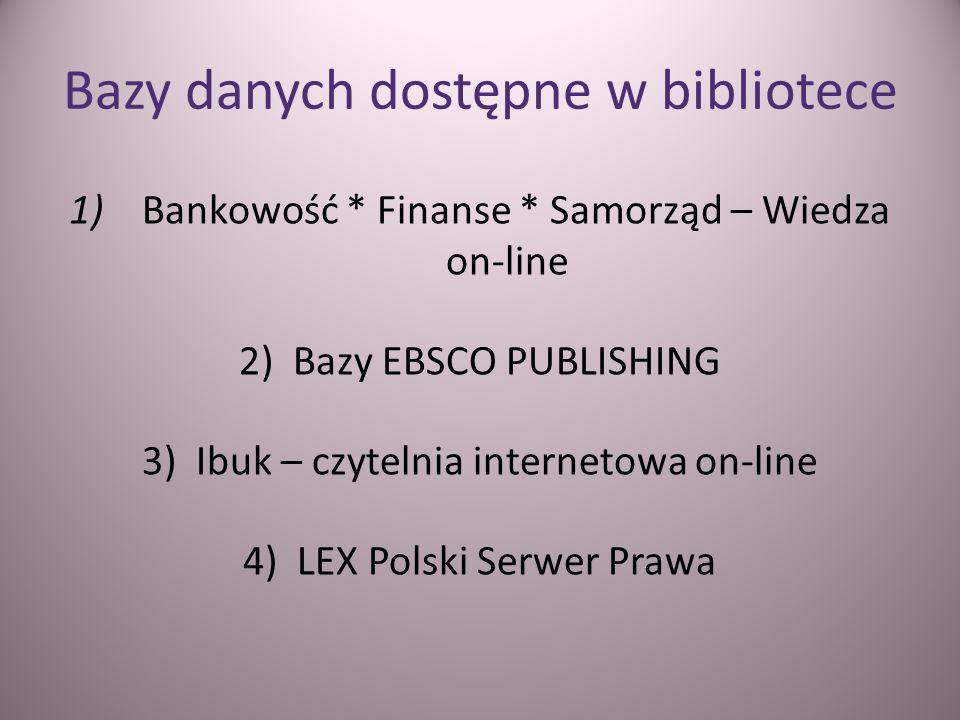 Bazy danych dostępne w bibliotece 1) Bankowość * Finanse * Samorząd – Wiedza on-line 2)Bazy EBSCO PUBLISHING 3)Ibuk – czytelnia internetowa on-line 4)