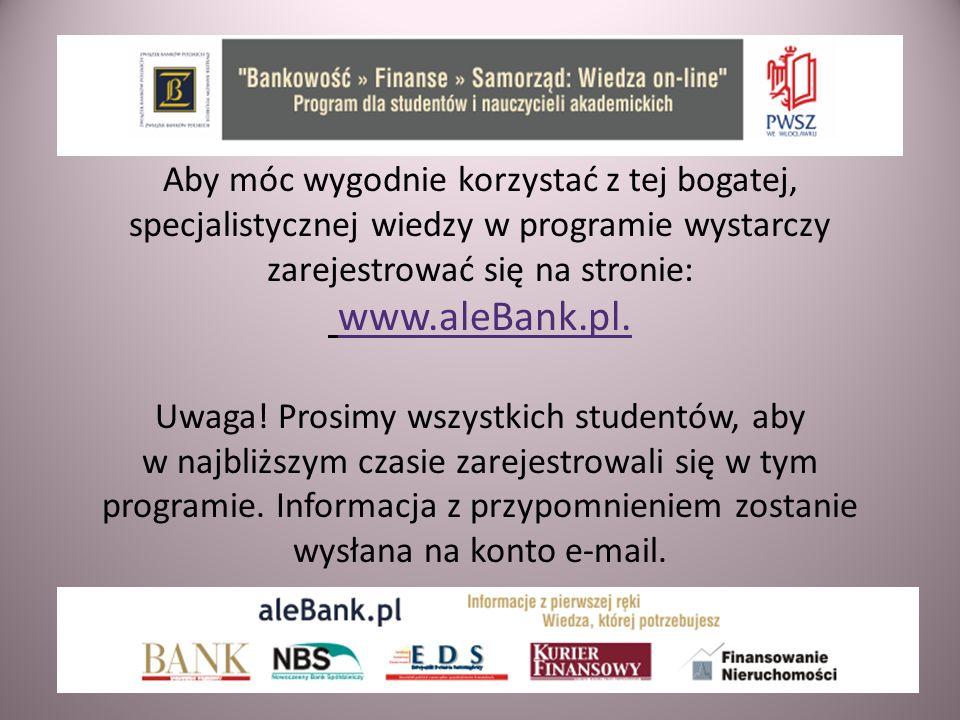 Aby móc wygodnie korzystać z tej bogatej, specjalistycznej wiedzy w programie wystarczy zarejestrować się na stronie: www.aleBank.pl. Uwaga! Prosimy w