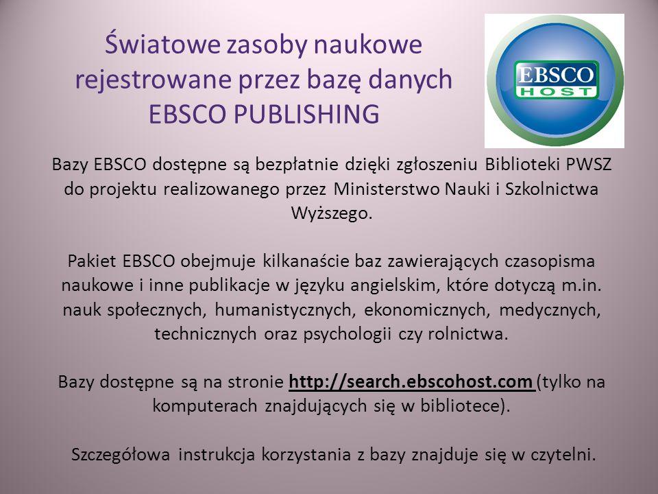 Światowe zasoby naukowe rejestrowane przez bazę danych EBSCO PUBLISHING Bazy EBSCO dostępne są bezpłatnie dzięki zgłoszeniu Biblioteki PWSZ do projekt